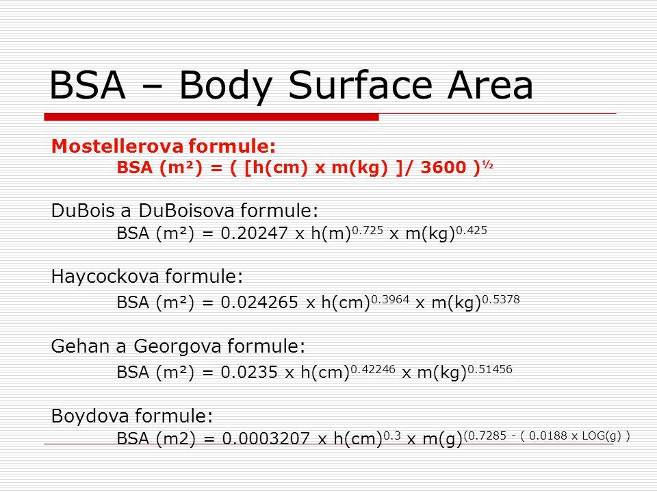 BSA – Body Surface Area Mostellerova formule: BSA (m²) = ( [h(cm) x m(kg) ]/ 3600 )½. DuBois a DuBoisova formule: